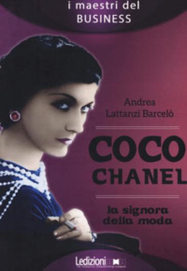 Coco Chanel. La signora della moda - Andrea Lattanzi Barcelò |