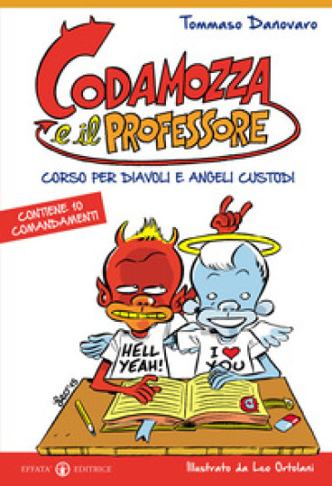 Codamozza e il professore. Ediz. illustrata. 1: Corso per diavoli e angeli custodi. Contiene 10 comandamenti - Tommaso Danovaro |