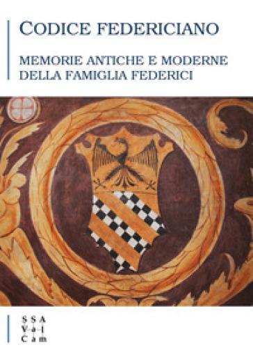 Codice Federiciano. Memorie antiche e moderne della famiglia Federici - L. Giarelli |