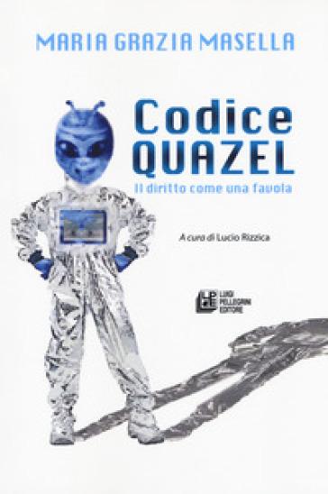 Codice Quazel. Il diritto come una favola - Maria Grazia Masella | Thecosgala.com