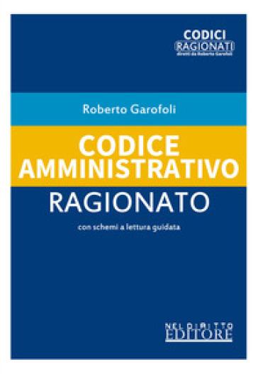 Codice amministrativo ragionato - Roberto Garofoli |
