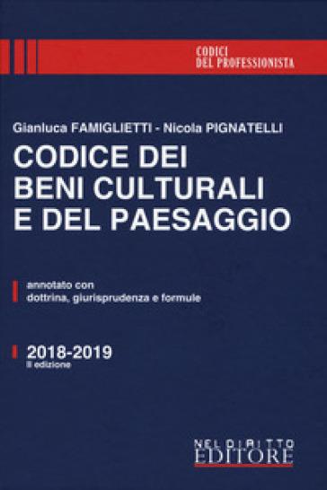 Codice dei beni culturali e del paesaggio. Annotato con dottrina, giurisprudenza e formule - Gianluca Famiglietti   Thecosgala.com