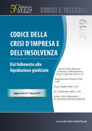 Codice della crisi d'impresa e dell'insolvenza. Dal fallimento alla liquidazione giudiziale - Centro Studi Fiscali Seac | Thecosgala.com