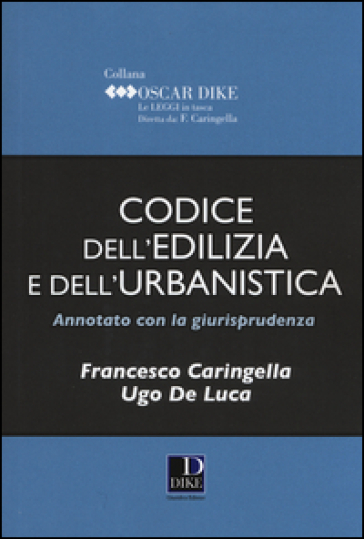 Codice dell'edilizia e dell'urbanistica annotato con la giurisprudenza - Francesco Caringella | Thecosgala.com