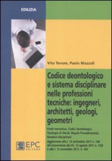 Codice deontologico e sistema disciplinare nelle professioni tecniche: ingegneri, architetti, geologi, geometri - Vito Tenore |