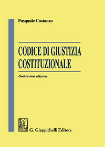 Codice di giustizia costituzionale - Pasquale Costanzo   Thecosgala.com