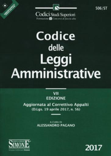 Codice delle leggi amministrative. Aggiornato al correttivo appalti (D.Lgs. 19 aprile 2017, n. 56) - A. Pagano |