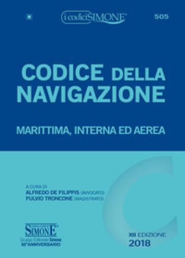 Codice della navigazione. Marittima, interna ed aerea - A. De Filippis |
