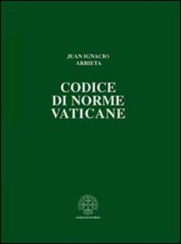 Codice di norme vaticane. Ordinamento giuridico dello Stato della Città del Vaticano - Juan Ignacio Arrieta |