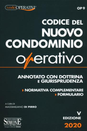 Codice del nuovo condominio operativo. Annotato con dottrina e giurisprudenza. Normativa complementare, formulario - M. Di Pirro |