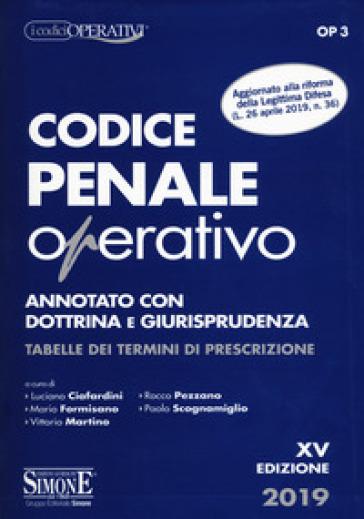 Codice penale operativo. Annotato con dottrina e giurisprudenza. Tabelle dei termini di prescrizione - L. Ciafardini |