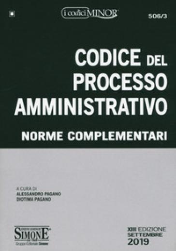 Codice del processo amministrativo. Norme complementari - A. Pagano |