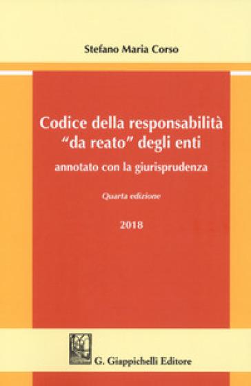 Codice della responsabilità «da reato» degli enti annotato con la giurisprudenza - Stefano Maria Corso | Thecosgala.com