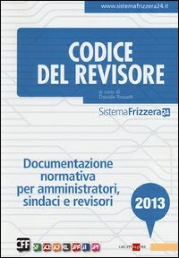 Codice del revisore 2013. Documentazione normativa per amministratori, sindaci e revisori - ROSSETTI D.   Thecosgala.com