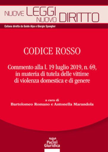Codice rosso. Commento alla l. 19 luglio 2019 n. 69, in materia di tutela delle vittime di violenza domestica e di genere - B. Romano |