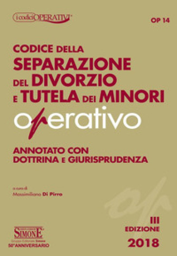 Codice della separazione del divorzio e tutela dei minori operativo. Annotato con dottrina e giurisprudenza