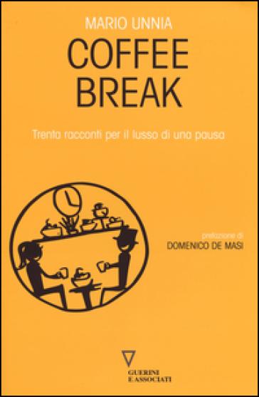 Coffee break. Trenta racconti per il lusso di una pausa - Mario Unnia | Kritjur.org