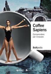 Coffee sapiens. Comprendere per innovare
