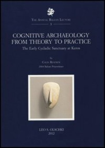 Cognitive Archaeology from Theory to Practice. The early Cycladic Sanctuary at Keros - Colin Renfrew |