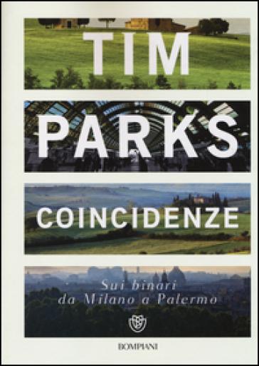 Coincidenze. Sui binari da Milano a Palermo - Tim Parks |