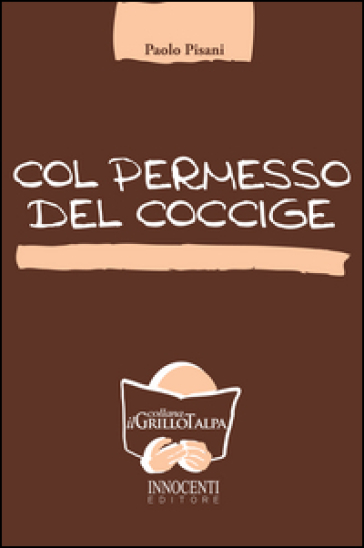 Col permesso del coccige - Paolo Pisani |