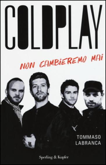 Coldplay. Non cambieremo mai - Tommaso Labranca |