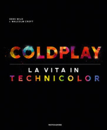 Coldplay: la storia, le immagini di un successo - Debs Wild |