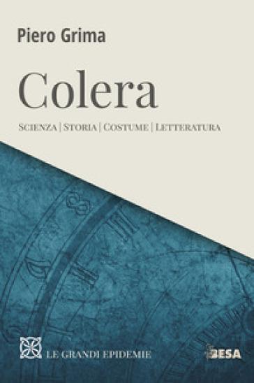 Colera. Scienza, storia, costume, letteratura - Piero Grima   Thecosgala.com