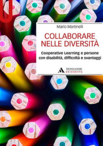 Collaborare nelle diversità. Cooperative learning e persone con disabilità, difficoltà e svantaggi - Mario Martinelli |