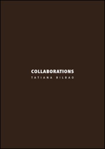 Collaborations. Tatiana Bilbao. Ediz. italiana e inglese - A. Bergamin | Rochesterscifianimecon.com