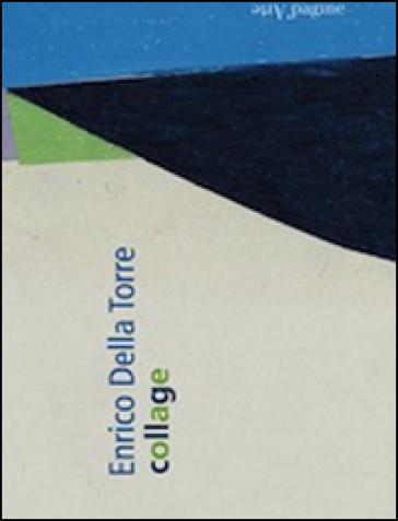 Collage. Ediz. multilingue - Enrico Della Torre | Rochesterscifianimecon.com