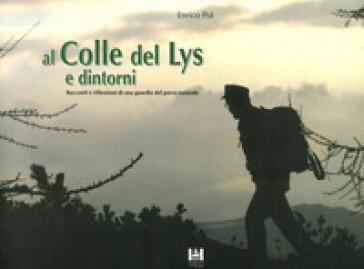 Al Colle del Lys e dintorni. Racconti e riflessioni di una guardia del Parco Naturale - Enrico Pol |