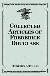 Collected Articles of Frederick Douglass