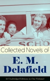 Collected Novels of E. M. Delafield (6 Unabridged Editions in One Volume)
