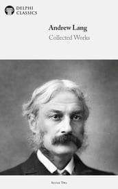 Collected Works of Andrew Lang (Delphi Classics)