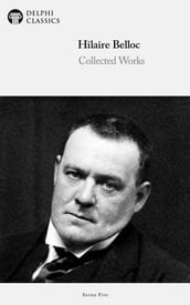 Collected Works of Hilaire Belloc (Delphi Classics)