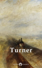 Collected Works of J. M. W. Turner (Delphi Classics)