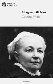 Collected Works of Margaret Oliphant (Delphi Classics)