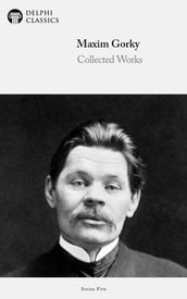 Collected Works of Maxim Gorky (Delphi Classics)