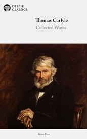 Collected Works of Thomas Carlyle (Delphi Classics)