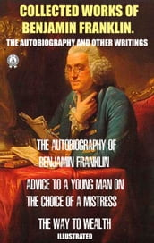 Collected works of Benjamin Franklin. The Autobiography and Other Writings