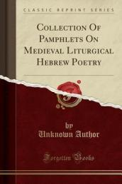 Collection of Pamphlets on Medieval Liturgical Hebrew Poetry (Classic Reprint)