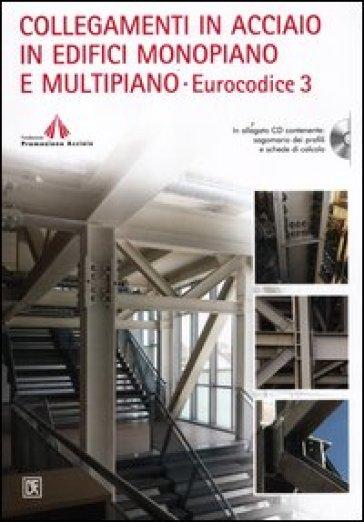 Collegamenti in acciaio in edifici monopiano e multipiano. Eurocodice 3. Con CD-ROM - C. Romero |