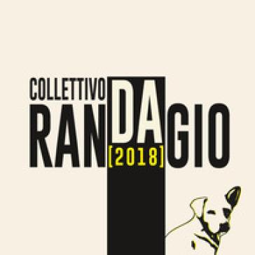 Collettivo Randagio. 2018. Ediz. illustrata -  pdf epub