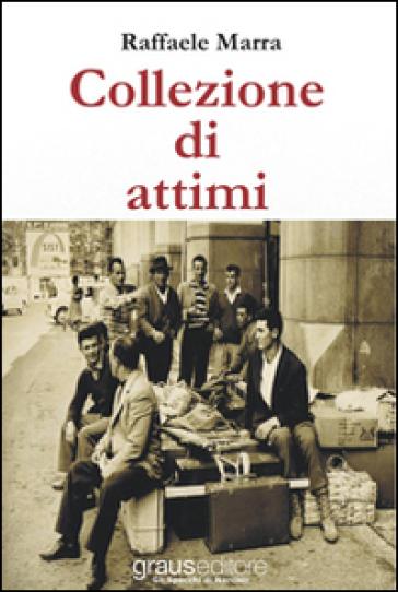 Collezione di attimi - Raffaele Marra |