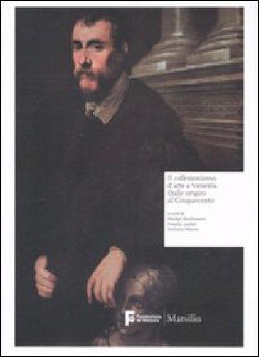 Collezionismo d'arte a Venezia. Dalle origini al Cinquecento. Ediz. illustrata (Il) - M. Hochmann |