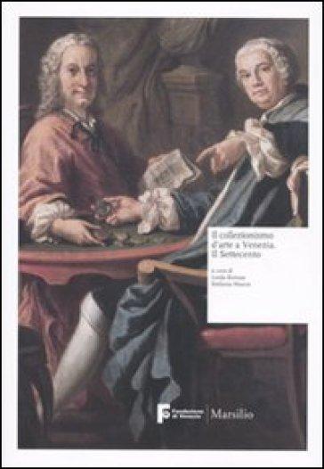 Collezionismo d'arte a Venezia. Il Settecento (Il) - L. Borean  