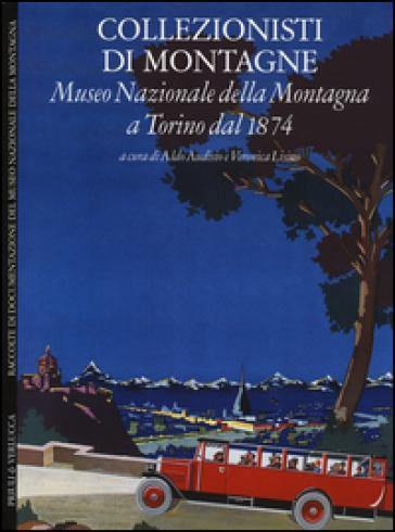 Collezionisti di montagne. Museo Nazionale della Montagna a Torino dal 1874. Ediz. italiana e inglese - A. Audisio   Thecosgala.com