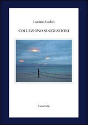 Colleziono suggestioni - Luciano Lodoli |