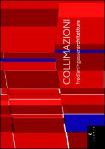 Collimazioni. Frediani + Gasser architettura. Ediz. italiana e inglese - A. Bergamin |